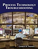 Process Technology Troubleshooting 1st Edition