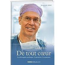Thierry Carrel - De tout coeur: Le chirurgien cardiaque. L'opération. Les patients