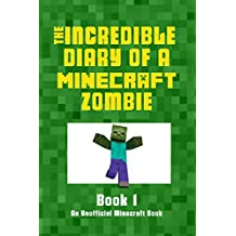 Diary of a Minecraft Zombie: The Beginning: ( Minecraft Zobie Diary Book 1, Minecraft Diary Books, Minecraft Diary of a Zombie, Minecraft Books for Kids, ... Incredible Diary of a Minecraft Zombie)