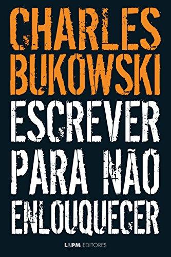 Resultado de imagem para Escrever para não enlouquecer, de Charles Bukowski