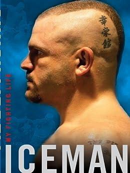 Iceman: My Fighting Life by [Liddell, Chuck, Millman, Chad]
