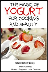 The Magic of Yogurt For Cooking and Beauty (Health Learning Series Book 48) (English Edition)