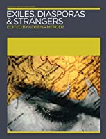 Exiles, Diasporas and Strangers (Annotating Art's Histories: Cross-Cultural Perspectives in the Visual Arts)