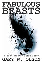 Fabulous Beasts (a dark fantasy short story)