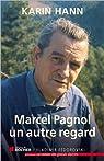 Marcel Pagnol, un autre regard par Hann