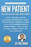 New Patient Accelerator Method: How I Scaled a Four Location, $1,000,000 + Cash Pay Physical Therapy Clinic - In a Place…