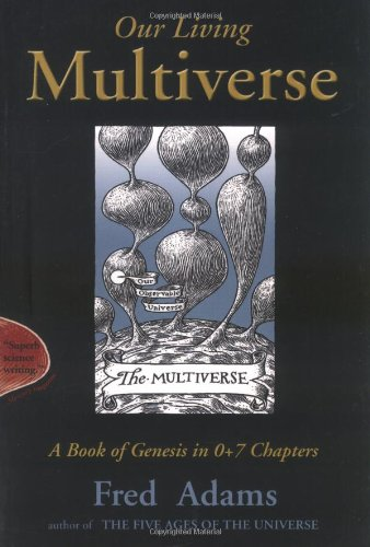 Our Living Multiverse: A Book of Genesis in 0+7 Chapters by Pi Press