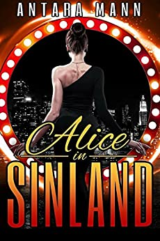 Alice in Sinland: A Story of Murder, Greed... Violence, Adultery and Treasure by [Mann, Antara]