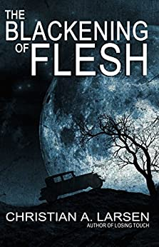 The Blackening of Flesh by [Larsen, Christian A.]