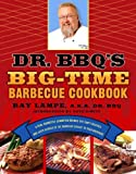 Image of Dr. BBQ's Big-Time Barbecue Cookbook: A Real Barbecue Champion Brings the Tasty Recipes and Juicy Stories of the Barbecue Circuit to Your Backyard