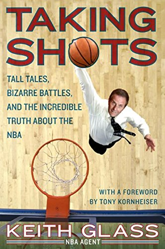 Taking Shots: Tall Tales, Bizarre Battles, and the Incredible Truth About the NBA ()