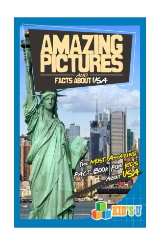 Amazing Pictures and Facts About USA: The Most Amazing Fact Book for Kids About - Usa For About Kids