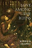 Love among the Ruins, Warwick Deeping, 1483700836