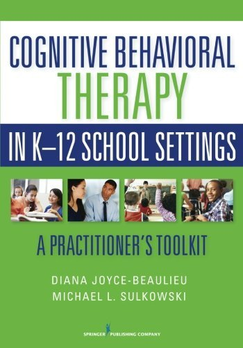 Cognitive Behavioral Therapy in K-12 School Settings: A Practitioner's Toolkit by Diana Joyce-Beaulieu PhD NCSP (2015-03-11)