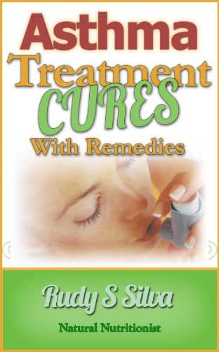 Asthma Treatment: Cures For Asthma Using Natural Asthma Cures and Home Remedies for Asthma Relief