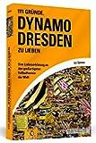 111 Gründe, Dynamo Dresden zu lieben: Eine Liebeserklärung an den großartigsten Fußballverein der Welt