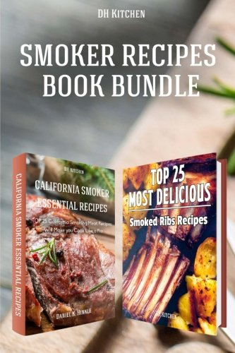 Ribs Recipe (Smoker Recipes Book Bundle: TOP 25 California Smoking Meat Recipes + Most Delicious Smoked Ribs Recipes that Will Make you Cook Like a Pro (DH Kitchen))