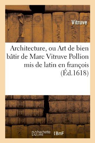 Download Architecture, Ou Art de Bien Batir de Marc Vitruve Pollion MIS de Latin En Francois (Ed.1618) (Arts) (French Edition) ebook