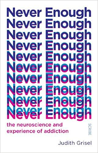 Never Enough: the neuroscience and experience of addiction ...