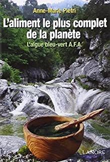 L'aliment le plus complet de la planète : l'algue bleu-vert A.F.A.