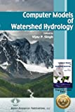 Computer Models of Watershed Hydrology : Plus Computer Programs, Vijay P. Singh, 1887201742
