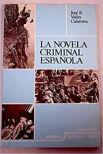 La novela criminal española (Fuera de Colección): Amazon.es: Vallés Calatrava, J. R: Libros