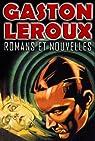 Gaston Leroux: Romans et Nouvelles (34 volumes) par Leroux