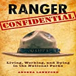 Ranger Confidential: Living, Working, and Dying in the National Parks | Andrea Lankford