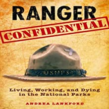 Ranger Confidential: Living, Working, and Dying in the National Parks Audiobook by Andrea Lankford Narrated by Julia Motyka