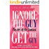 Ignore the Guy, Get the Guy: The Art of No Contact : A Woman's Survival Guide to Mastering A Breakup and Taking Back Her Power - (Updated Version)