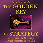 The Golden Key to Strategy: 101 Lessons in Winning Small Victories Every Day | Gary Gagliardi