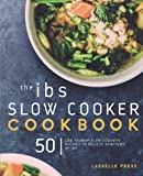 IBS Slow Cooker Cookbook: 50 Low FODMAP Slow Cooker Recipes To Manage Your IBS Symptoms