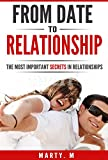 FROM DATE  TO  RELATIONSHIP: The Most Important Secrets in Relationships (Dating, Relationships, Engagement, Marriage, Love)
