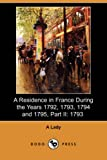 A Residence in France During the Years 1792, 1793, 1794 and 1795, Part II, A. Lady, 140991724X