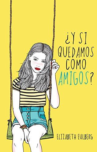 Amazon.com: ¿Y si quedamos como amigos? (Spanish Edition) eBook: Elizabeth Eulberg: Kindle Store