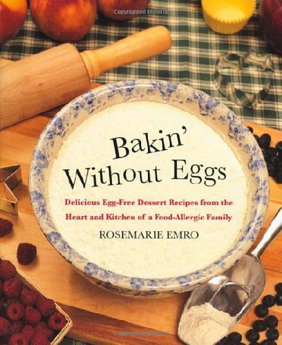 Bakin' Without Eggs: Delicious Egg-Free Dessert Recipes from the Heart and Kitchen of a Food-Allergic Family by Rosemarie Emro - Palm Mall Dessert