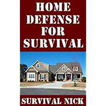 Home Defense For Survival: A Step-By-Step Guide On How To Make Your Home More Easily Defensible and Successfully Defend It During A Grid Down Scenario