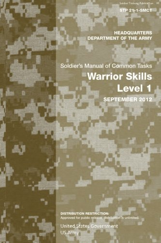 Soldier Training Publication STP 21-1-SMCT Soldier's Manual Of Common Tasks Warrior Skills Level 1 September 2012