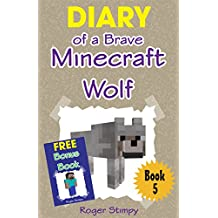 Minecraft: Diary of a Brave Minecraft Wolf (Minecraft Village Series Book 5)