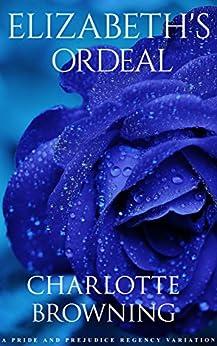 Download for free Elizabeth's Ordeal: A Pride & Prejudice Regency Variation Novella