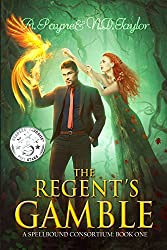 The Regent's Gamble (A Spellbound Consortium Book 1)