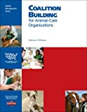 Coalition Building for Animal-Care Organizations, McGowan, Katherine A., 1934785024