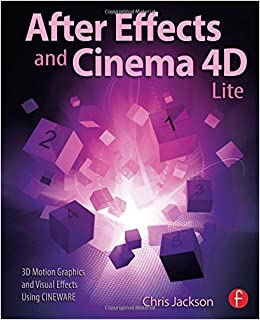 After Effects and Cinema 4D Lite: 3D Motion Graphics and Visual