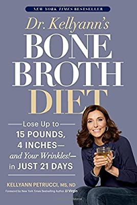 Dr. Kellyann's Bone Broth Diet: Lose Up to 15 Pounds, 4 Inches