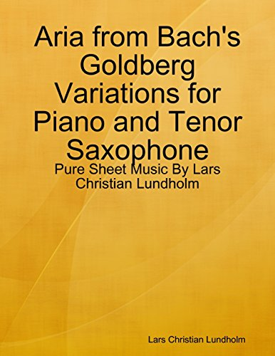 (Aria from Bach's Goldberg Variations for Piano and Tenor Saxophone - Pure Sheet Music By Lars Christian Lundholm)