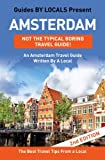 Amsterdam: By Locals - An Amsterdam Travel Guide Written In The Netherlands: The Best Travel Tips About Where to Go and What to See in Amsterdam, The Netherlands