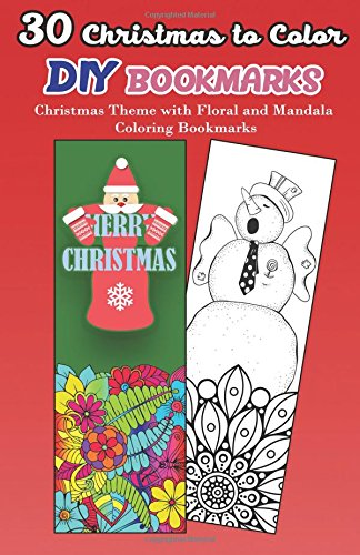 30 Christmas to Color DIY Bookmarks: Christmas Theme with Floral and Mandala Coloring Bookmarks Christmas Designs To Color