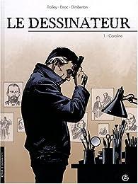 Le dessinateur, tome 1 : Caroline par Jean Trolley