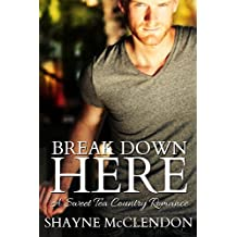 Break Down Here: A Sweet Tea Country Romance