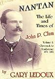 Nantan - the Life and Times of John P Clum, Gary Ledoux, 1425138667